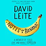 Notes on a Banana: A Memoir of Food, Love, and Manic Depression | David Leite