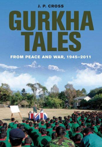 Gurkha Tales: From Peace and War, 1945-2011