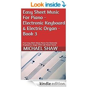 Easy Sheet Music For Piano - Electronic Keyboard & Electric Organ - Book 3: Five Easy Sheet Music Pieces For Electronic Keyboard & Organ With Left Hand Chords