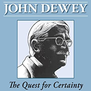 The Quest for Certainty | [John Dewey]