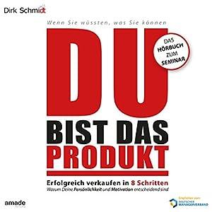 DU bist das Produkt: Erfolgreich verkaufen in 8 Schritten - warum Deine Motivation und Persönlichkeit entscheidend sind Hörbuch von Dirk Schmidt Gesprochen von: Andreas Herrler