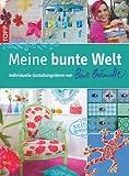 Meine bunte Welt: Individuelle Gestaltungsideen von Bine Brändle