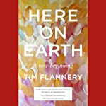 Here on Earth: A New Beginning | Tim Flannery