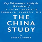 The China Study: The Most Comprehensive Study of Nutrition Ever Conducted and the Startling Implications for Diet: Key Takeaways, Analysis & Review Hörbuch von  Eureka Books Gesprochen von: Michael Pauley