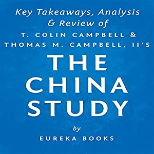 The China Study: The Most Comprehensive Study of Nutrition Ever Conducted and the Startling Implications for Diet Audiobook