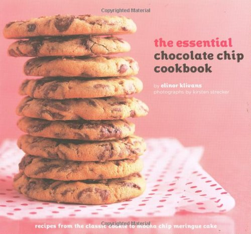 ... Chip Cookbook: Recipes from the Classic Cookie to Mocha Chip Meringue