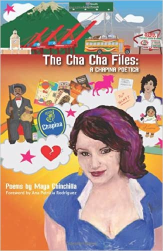The Cha Cha Files:: A Chapina Poética written by Maya Chinchilla