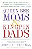 img - for Queen Bee Moms & Kingpin Dads: Coping with the Parents, Teachers, Coaches, and Counselors Who Can Rule--or Ruin --Your Child's Life book / textbook / text book
