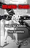 Breaking Chains: Hope for Addicts and Their Families