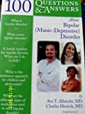 100 Questions and Answers about Bi-Polar (Manic-Depressive) Disorder