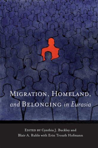 Migration, Homeland, and Belonging in Eurasia (Woodrow...