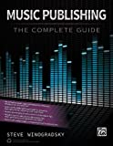 Music Publishing -- The Complete Guide
