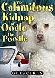 The Calamitous Kidnap of Oodle the Poodle (A Raucous Tom Sharpe Style Comedy) (English Edition)
