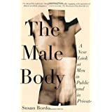 The Male Body: A New Look at Men in Public and in Privateby Susan Bordo