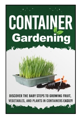 container-gardening-discover-the-baby-steps-to-growing-fruit-vegetables-and-plants-in-containers-eas