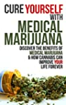 Cure Yourself with Medical Marijuana:...