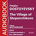 The Village of Stepanchikovo (       UNABRIDGED) by Feodor Dostoyevsky Narrated by Mikhail Tsarev, Tatyana Pankova, Klavdiya Blokhina, Galina Mironova, Nikita Podgorny, Igor Ilyinsky, Galina Kiryushina