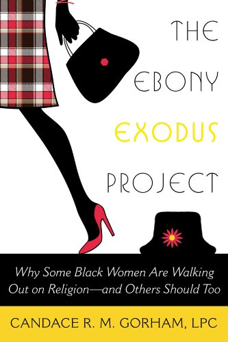 The Ebony Exodus Project: Why Some Black Women Are Walking out on Religion-and Others Should Too: Candace R. M. Gorham LPC: 9781939578020: Amazon.com: Books