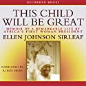 This Child Will Be Great: Memoir of a Remarkable Life by Africa's First Woman President (       UNABRIDGED) by Ellen Johnson Sirleaf Narrated by Robin Miles