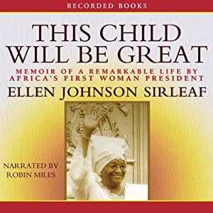This Child Will Be Great: Memoir of a Remarkable Life by Africa's First Woman President | [Ellen Johnson Sirleaf]