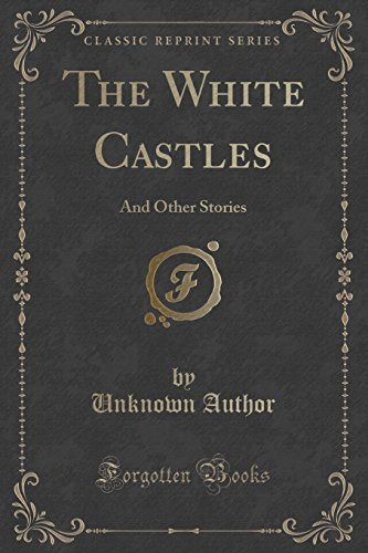 The White Castles: And Other Stories (Classic Reprint)