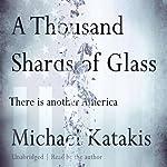 A Thousand Shards of Glass | Michael Katakis