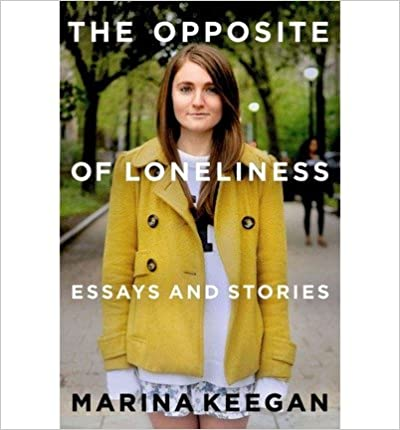 Marina Keegan & The Opposite of Loneliness, by ALICE PECK