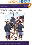 US Cavalry on the Plains, 1850-90 (Me...