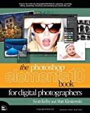 img - for The Photoshop Elements 10 Book for Digital Photographers (Voices That Matter) by Kloskowski, Matt, Kelby, Scott (2011) Paperback book / textbook / text book