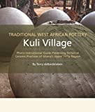 TRADITIONAL WEST AFRICAN POTTERY Kuli Village: Photo Instructional Guide-Preserving Technical Ceramic Practices of Ghana's Upper Volta Region