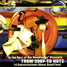 From Soup to Nuts: 14 Conversations About Good Food (To The Best of Our Knowledge) Radio/TV Program by Jim Fleming Narrated by Jim Fleming