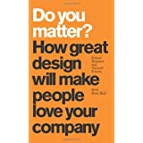Do You Matter? How Great Design Will Make People Love Your Company ~ Robert Brunner