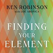 Finding Your Element: How to Discover Your Talents and Passions and Transform Your Life | [Ken Robinson, Lou Aronica]