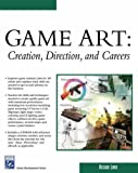 Game Art: Creation, Direction, plus Careers (Game Development) (Charles River Media Game Development)
