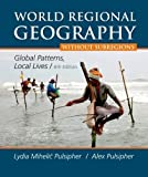 img - for World Regional Geography Without Subregions: Global Patterns, Local Lives 6th edition by Pulsipher, Lydia Mihelic, Pulsipher, Alex A., Goodwin, Conra (2014) Paperback book / textbook / text book