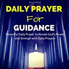 Daily Prayer for Guidance: Powerful Daily Prayer to Reveal God's Power and Strength in Your Life Hörbuch von Jerry West Gesprochen von: David Deighton