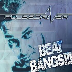 Pulsedriver-Beat Bangs!!!