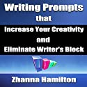 Writing Prompts That Increase Your Creativity and Eliminate Writer's Block (       UNABRIDGED) by Zhanna Hamilton Narrated by Michael Griffith