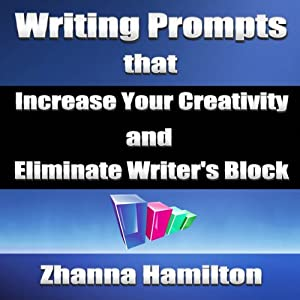 Writing Prompts That Increase Your Creativity and Eliminate Writer's Block Audiobook