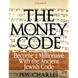 The Money Code: Become a Millionaire With the Ancient Jewish Code ~ H. W. Charles