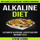Alkaline Diet: Delicious Alkaline Diet Recipes Cookbook: Ultimate Alkaline Lifestyle for Weight Loss Hörbuch von Steve Stark Gesprochen von: Erica L. Risberg