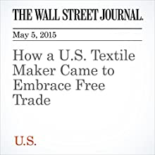 How a U.S. Textile Maker Came to Embrace Free Trade (       UNABRIDGED) by Bob Davis Narrated by Ken Borgers
