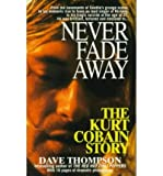 Never Fade Away the Kurt Cobain :NIRVANA (0330339656) by Thompson, Dave