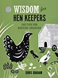 img - for Wisdom for Hen Keepers: 500 Tips for Keeping Chickens book / textbook / text book