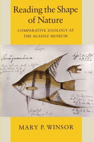 Reading The Shape Of Nature: Comparative Zoology At The Agassiz Museum (Science And Its Conceptual Foundations Series)