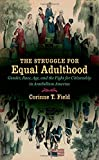 The Struggle for Equal Adulthood: Gender, Race, Age, and the Fight for Citizenship in Antebellum America (Gender and American Culture)
