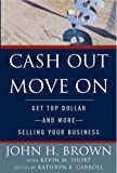 Cash Out Move On: Get Top Dollar - And More - Selling Your Business