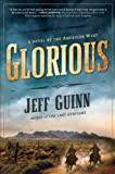Jeff Guinn Glorious: A Novel of the American West