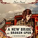 A New Bride at Broken Spur: The Montana Brides, Book 3 (       UNABRIDGED) by Blaire Brand Narrated by Jodi Bowersox