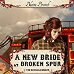 A New Bride at Broken Spur: The Montana Brides, Book 3 | Blaire Brand